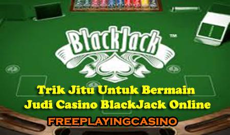 Trik Jitu Untuk Bermain Judi Casino BlackJack Online